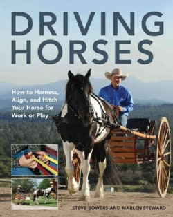 Driving Horses: How to Harness, Align, and Hitch Your Horse for Work or Play (Paperback)