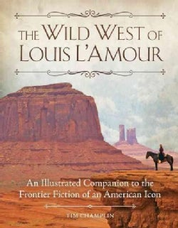 The Wild West of Louis L'Amour: An Illustrated Companion to the Frontier Fiction of an American Icon (Hardcover)