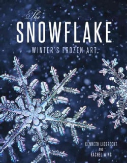 The Snowflake: Winter's Frozen Artistry (Hardcover)