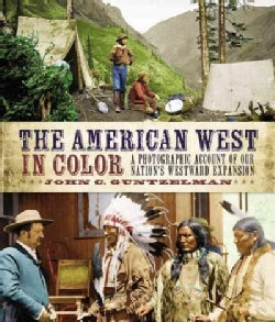 The Wild West in Color: A Photographic Account of Our Nation's Westward Expansion (Hardcover)