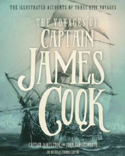 The Voyages of Captain James Cook: The Illustrated Accounts of Three Epic Pacific Voyages (Hardcover)