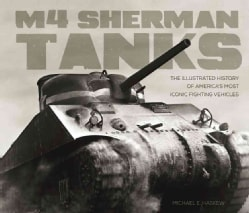 M4 Sherman Tanks: The Illustrated History of America's Most Iconic Fighting Vehicles (Hardcover)