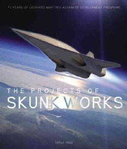 The Projects of Skunk Works: 75 Years of Lockheed Martin's Advanced Development Programs (Hardcover)
