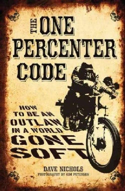 The One Percenter Code: How to Be an Outlaw in a World Gone Soft (Paperback)