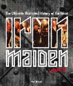 Iron Maiden: The Ultimate Illustrated History of the Beast (Hardcover)