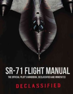 Sr-71 Flight Manual: The Official Pilot's Handbook Declassified and Expanded With Commentary (Paperback)