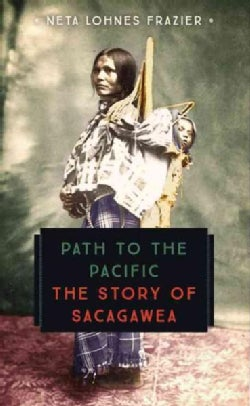 Path to the Pacific: The Story of Sacagawea (Paperback)