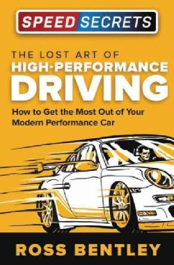 The Lost Art of High Performance Driving: How to Get the Most Out of Your Modern Performance Car (Paperback)