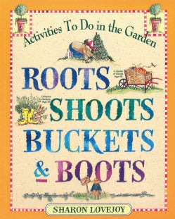 Roots, Shoots, Buckets & Boots: Gardening Together With Children (Paperback)
