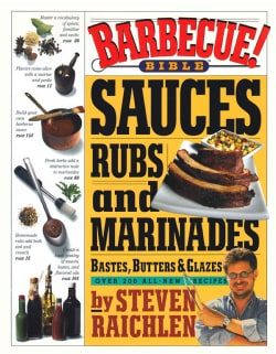Barbecue! Bible Sauces, Rubs, and Marinades, Bastes, Butters, and Glazes (Paperback)