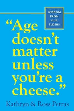 Age Doesn't Matter Unless You're a Cheese: Wisdom from Our Elders (Paperback)