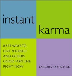 Instant Karma: 8,879 Ways to Give Yourself and Others Good Fortune Right Now (Paperback)