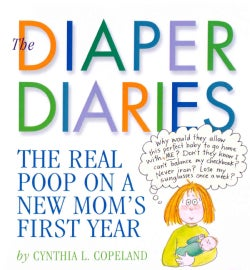 The Diaper Diaries: The Real Poop on A New Mom's First Year (Paperback)