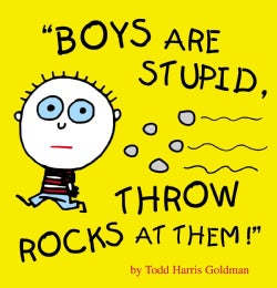 Boys Are Stupid, Throw Rocks At Them! (Hardcover)