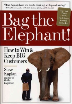 Bag the Elephant: How to Win & Keep Big Customers (Paperback)