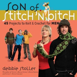 Son of Stitch 'n Bitch: 45 Projects to Knit and Crochet for Men (Paperback)