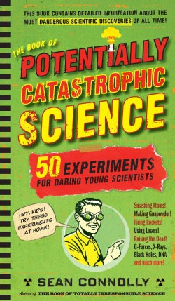 The Book of Potentially Catastrophic Science: 50 Experiments for Daring Young Scientists (Hardcover)