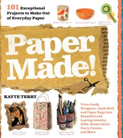 Paper Made!: 101 Exceptional Projects to Make Out of Everyday Paper (Paperback)