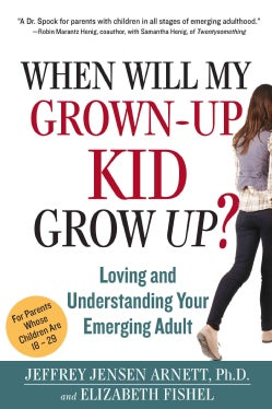 When Will My Grown-Up Kid Grow Up?: Loving and Understanding Your Emerging Adult (Hardcover)