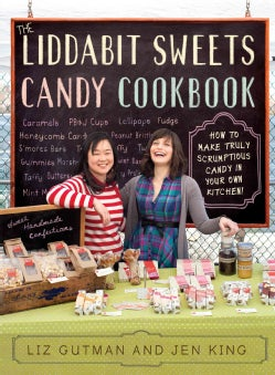 The Liddabit Sweets Candy Cookbook: How to Make Truly Scrumptious Candy in Your Own Kitchen! (Paperback)