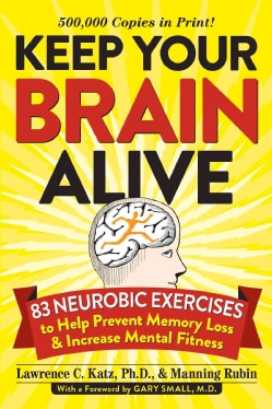 Keep Your Brain Alive: 83 Neurobic Exercises to Help Prevent Memory Loss and Increase Mental Fitness (Paperback)