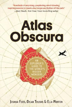 Atlas Obscura: An Explorer's Guide to the World's Hidden Wonders (Hardcover)