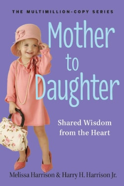 Mother to Daughter: Shared Wisdom from the Heart (Paperback)