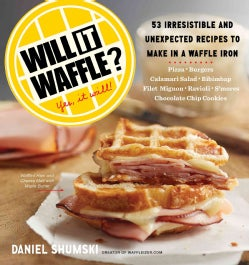 Will It Waffle?: 53 Unexpected and Irresistible Recipes to Make in a Waffle Iron (Paperback)