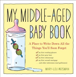 My Middle-Aged Baby Book: A Place to Write Down All the Things You'll Soon Forget (Hardcover)