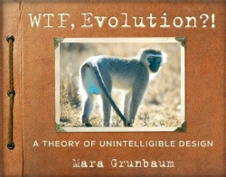 WTF, Evolution?!: A Theory of Unintelligible Design (Paperback)