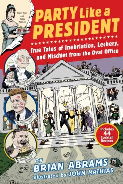 Party Like a President: True Tales of Inebriation, Lechery, and Mischief from the Oval Office (Paperback)