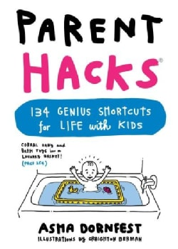 Parent Hacks: 134 Genius Shortcuts for Life With Kids (Paperback)