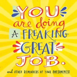 You Are Doing a Freaking Great Job.: And Other Reminders of Your Awesomeness (Paperback)
