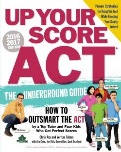 Up Your Score ACT, 2016-2017: The Underground Guide to Outsmarting the ACT (Paperback)