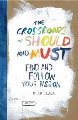 The Crossroads of Should and Must: Find and Follow Your Passion (Hardcover)