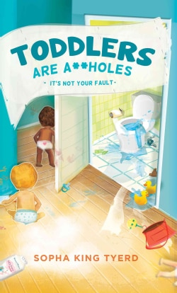 Toddlers Are A**holes: It's Not Your Fault (Paperback)