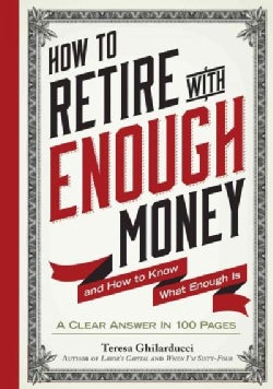 How to Retire With Enough Money: And How to Know What Enough Is (Hardcover)