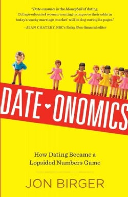Date-Onomics: How Dating Became a Lopsided Numbers Game (Hardcover)