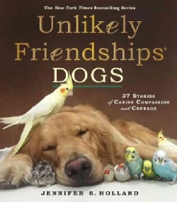 Unlikely Friendships: Dogs: 37 Stories of Canine Compassion and Courage (Paperback)
