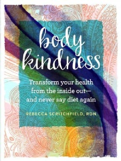 Body Kindness: Transform Your Health from the Inside Out and Never Say Diet Again (Paperback)