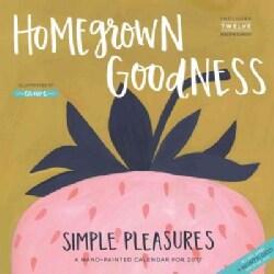 Homegrown Goodness Simple Pleasures 2017 Calendar (Calendar)