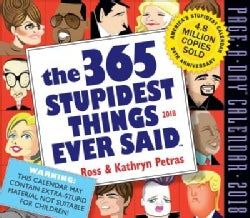 The 365 Stupidest Things Ever Said 2018 Calendar (Calendar)