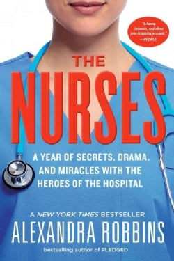 The Nurses: A Year of Secrets, Drama, and Miracles With the Heroes of the Hospital (Paperback)