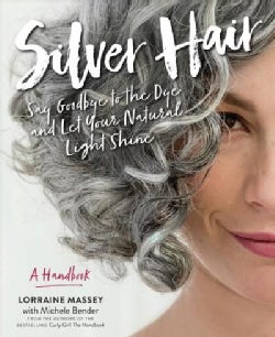 Silver Hair: Say Goodbye to the Dye and Let Your Natural Light Shine: a Complete Handbook (Paperback)