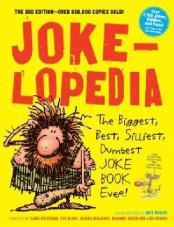 Jokelopedia: The Biggest, Best, Silliest, Dumbest Joke Book Ever! (Paperback)