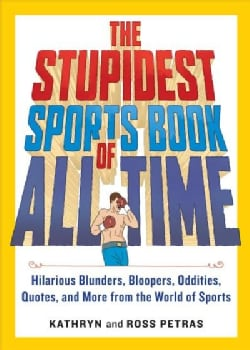 The Stupidest Sports Book of All Time: Hilarious Blunders, Bloopers, Oddities, Quotes, and More from the World of... (Paperback)