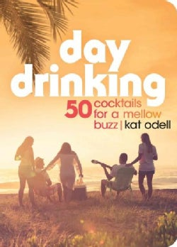Day Drinking: 50 Cocktails for a Mellow Buzz (Paperback)