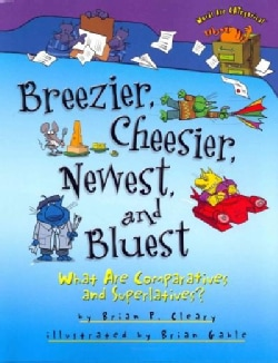 Breezier, Cheesier, Newest, and Bluest: What Are Comparatives and Superlatives? (Hardcover)