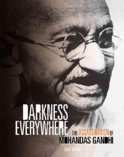 Darkness Everywhere: The Assassination of Mohandas Gandhi (Hardcover)