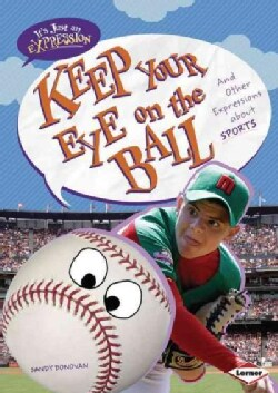 Keep Your Eye on the Ball: And Other Expressions About Sports (Hardcover)